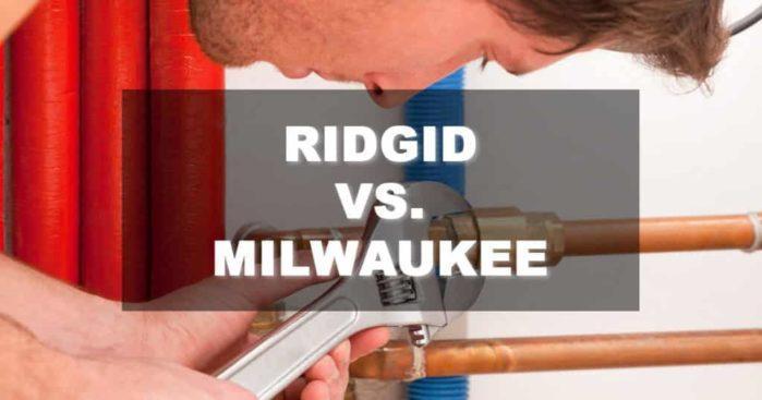 What is the Best: Ridgid vs. Milwaukee