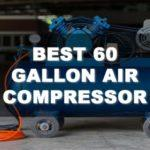 Find the Best 60 Gallon Air Compressor With This Simple Guide