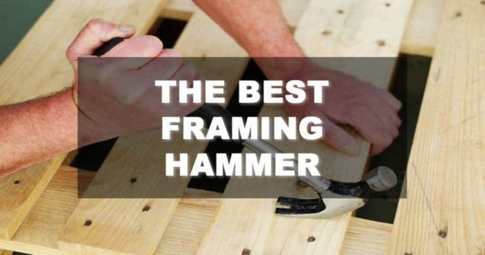 The Best Framing Hammer in the Market
