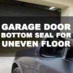 How to Choose the Best Garage Door Bottom Seal for Uneven Floor
