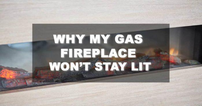 Why My Gas Fireplace Won't Stay Lit?