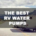 5 Best RV Water Pumps on 2019: Reviews and Guides