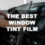How to Choose the Best Window Tint Film for Your House or Car