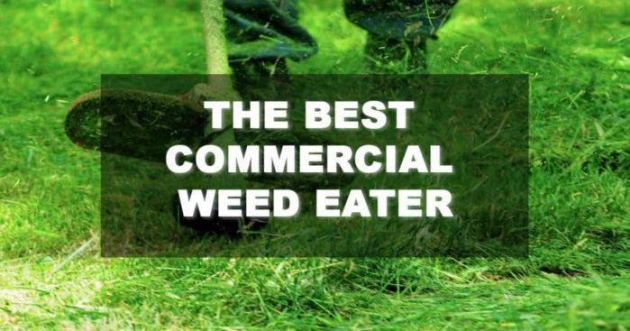 The Best Commercial Weed Eater You Can Ever Get Your Hands On