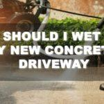 Should I Wet My New Concrete Driveway? Know The Answer for the First Time!