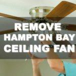 How to Remove Hampton Bay Ceiling Fan (Yes, It's Possible!)