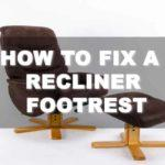 How to Fix a Recliner Footrest in Two Different Ways