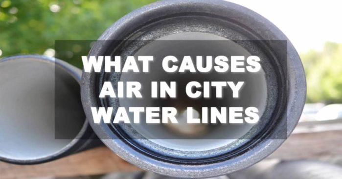 What Causes Air in the City Water Lines? You Might Be Surprised About It!