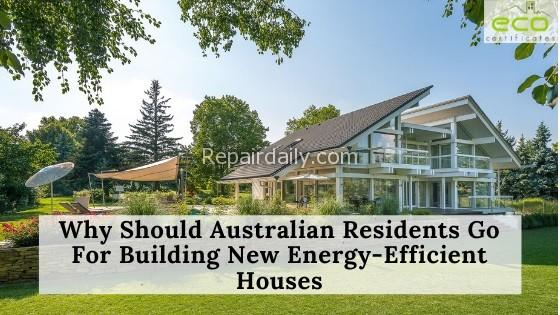 Why Should Australian Residents Go For Building New Energy-Efficient Houses?